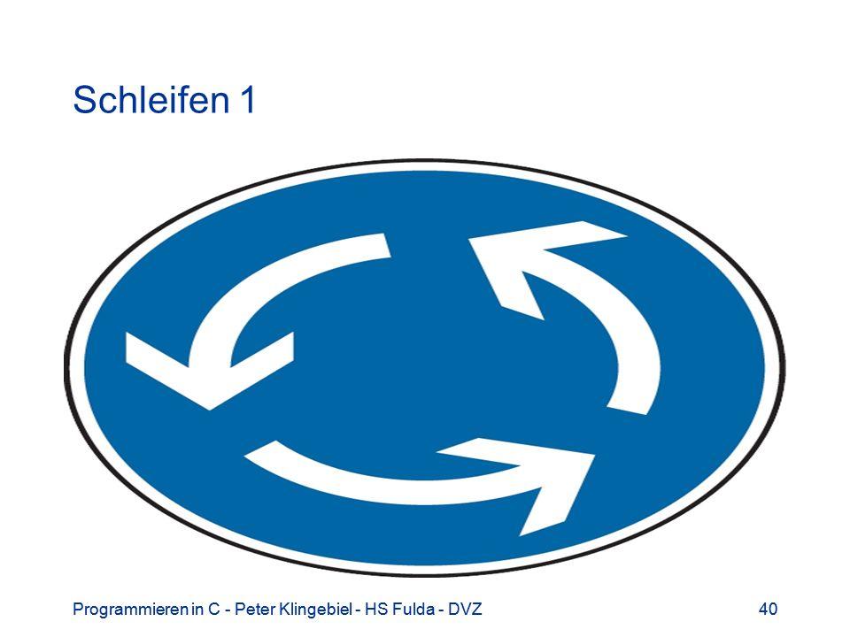 Schleifen 1 Programmieren in C - Peter Klingebiel - HS Fulda - DVZ