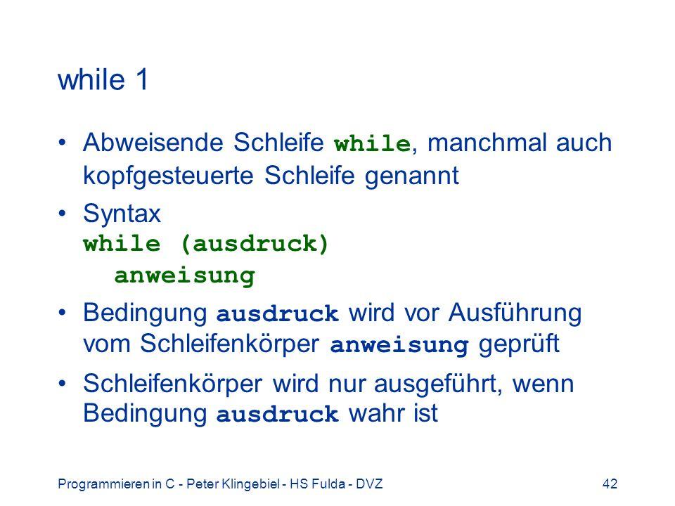 while 1 Abweisende Schleife while, manchmal auch kopfgesteuerte Schleife genannt. Syntax while (ausdruck) anweisung.
