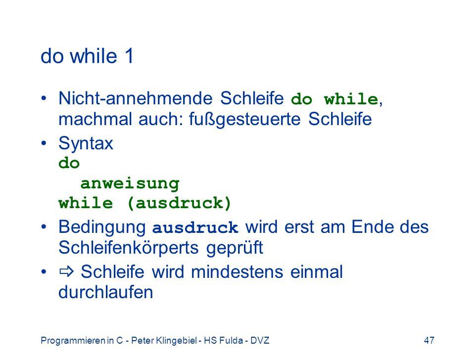 do while 1 Nicht-annehmende Schleife do while, machmal auch: fußgesteuerte Schleife. Syntax do anweisung while (ausdruck)