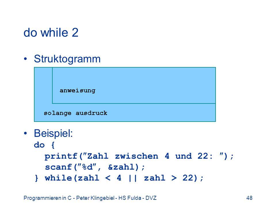 do while 2 Struktogramm. Beispiel: do { printf(Zahl zwischen 4 und 22: ); scanf(%d, &zahl); } while(zahl < 4 || zahl > 22);