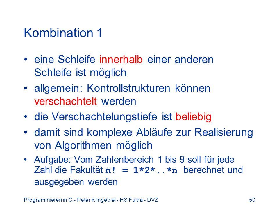 Kombination 1 eine Schleife innerhalb einer anderen Schleife ist möglich. allgemein: Kontrollstrukturen können verschachtelt werden.