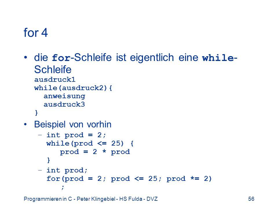 for 4 die for-Schleife ist eigentlich eine while-Schleife ausdruck1 while(ausdruck2){ anweisung ausdruck3 }