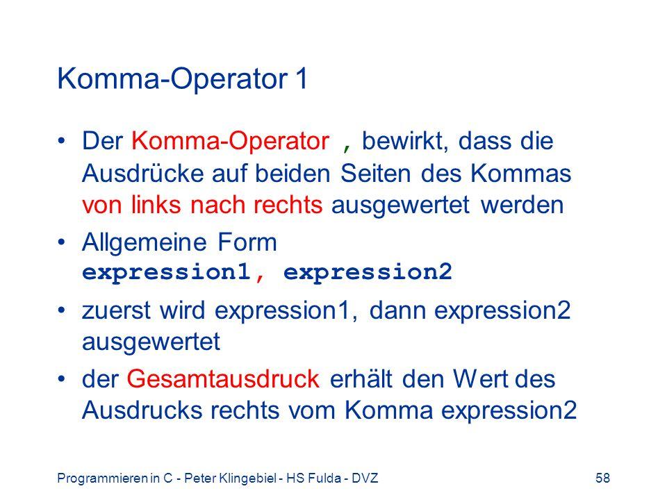 Komma-Operator 1 Der Komma-Operator , bewirkt, dass die Ausdrücke auf beiden Seiten des Kommas von links nach rechts ausgewertet werden.