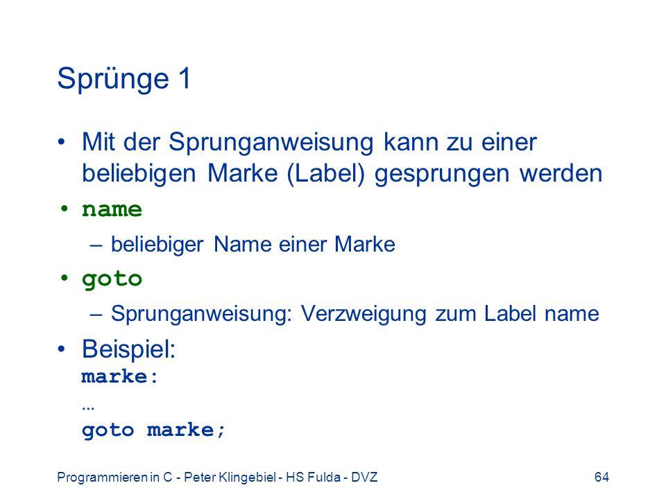 Sprünge 1 Mit der Sprunganweisung kann zu einer beliebigen Marke (Label) gesprungen werden. name. beliebiger Name einer Marke.
