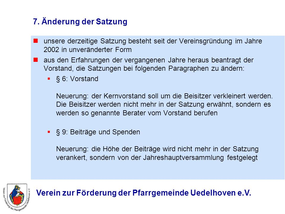 7. Änderung der Satzung unsere derzeitige Satzung besteht seit der Vereinsgründung im Jahre 2002 in unveränderter Form.