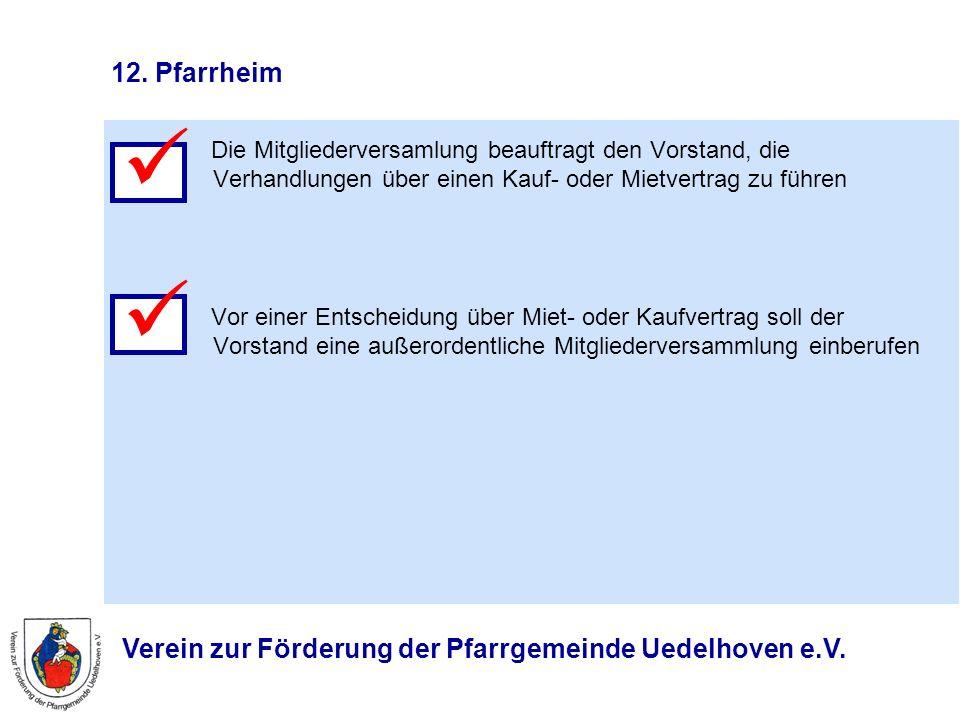 12. Pfarrheim  Die Mitgliederversamlung beauftragt den Vorstand, die Verhandlungen über einen Kauf- oder Mietvertrag zu führen.