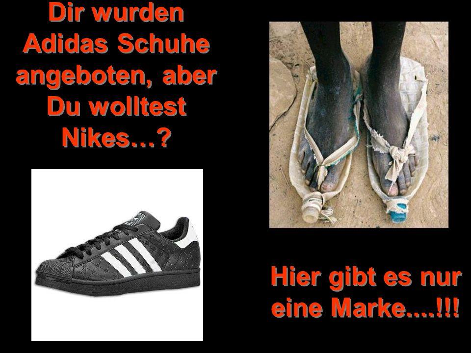 Dir wurden Adidas Schuhe angeboten, aber Du wolltest Nikes…