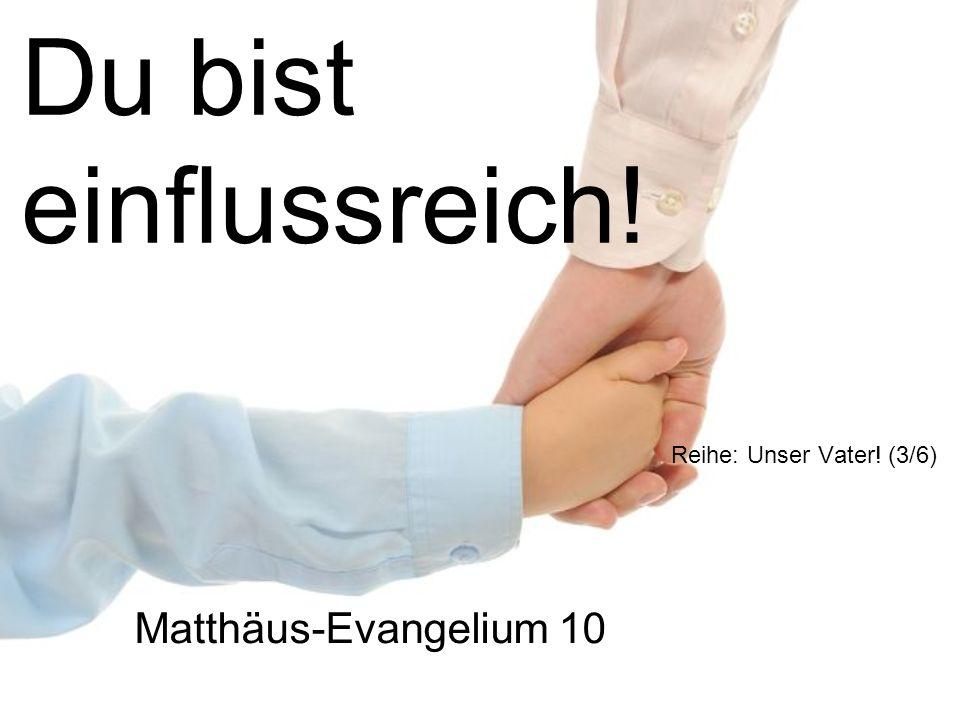 Du bist einflussreich! Matthäus-Evangelium 10