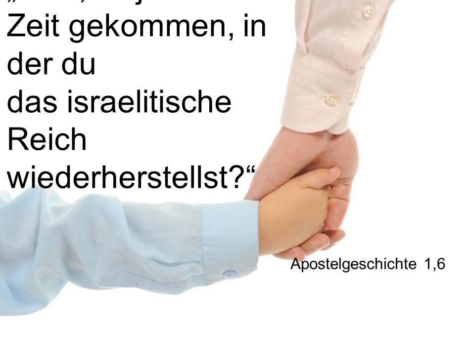 """""""Herr, ist jetzt die Zeit gekommen, in der du das israelitische Reich wiederherstellst"""