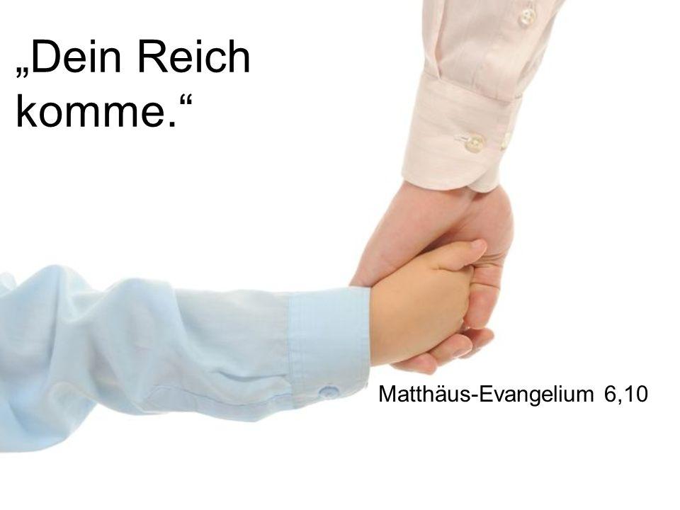 """""""Dein Reich komme. Matthäus-Evangelium 6,10"""