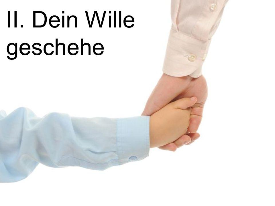 II. Dein Wille geschehe