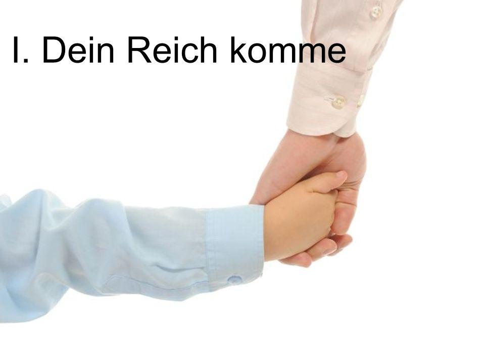 I. Dein Reich komme