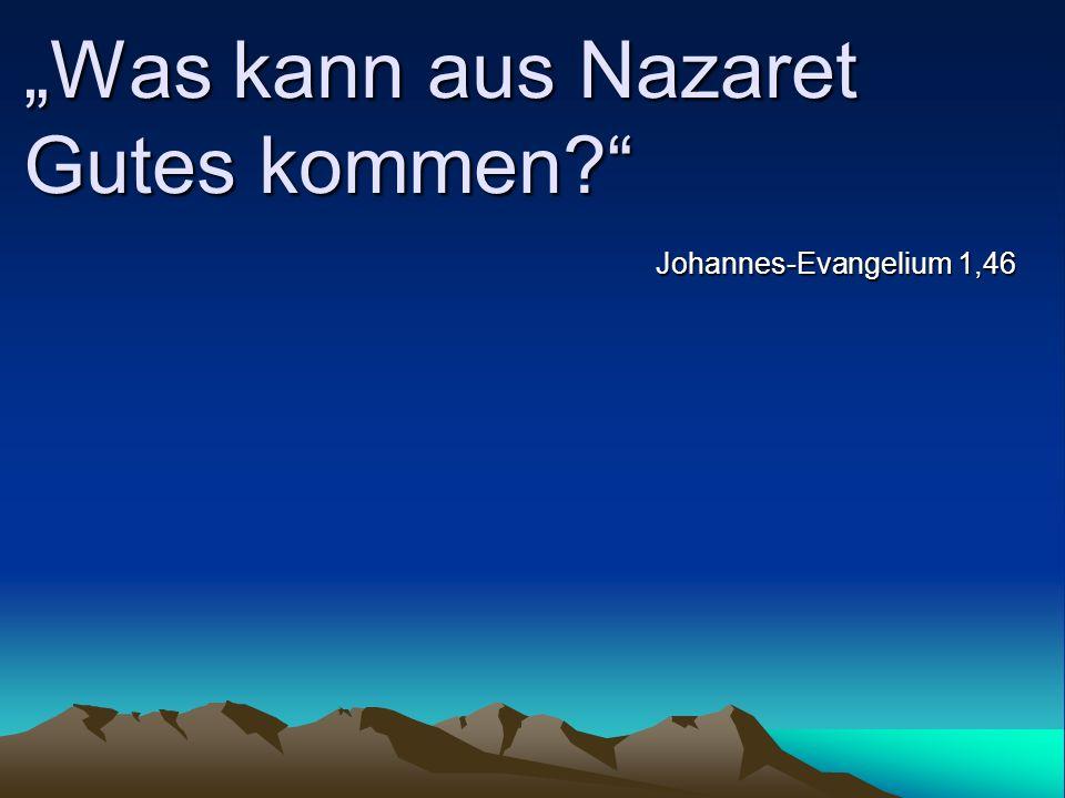 """""""Was kann aus Nazaret Gutes kommen"""