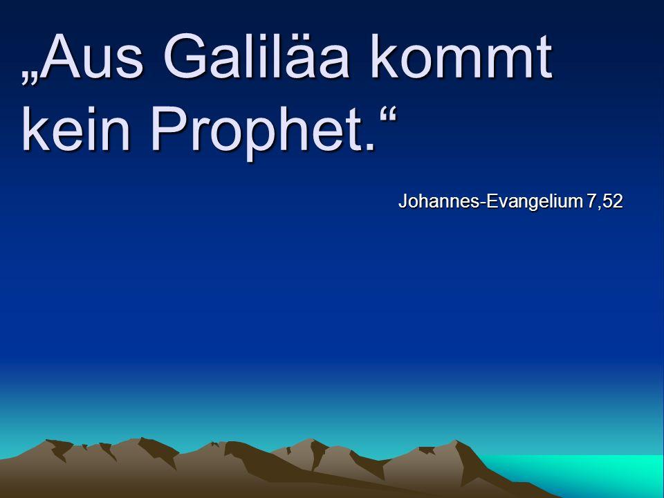 """""""Aus Galiläa kommt kein Prophet."""