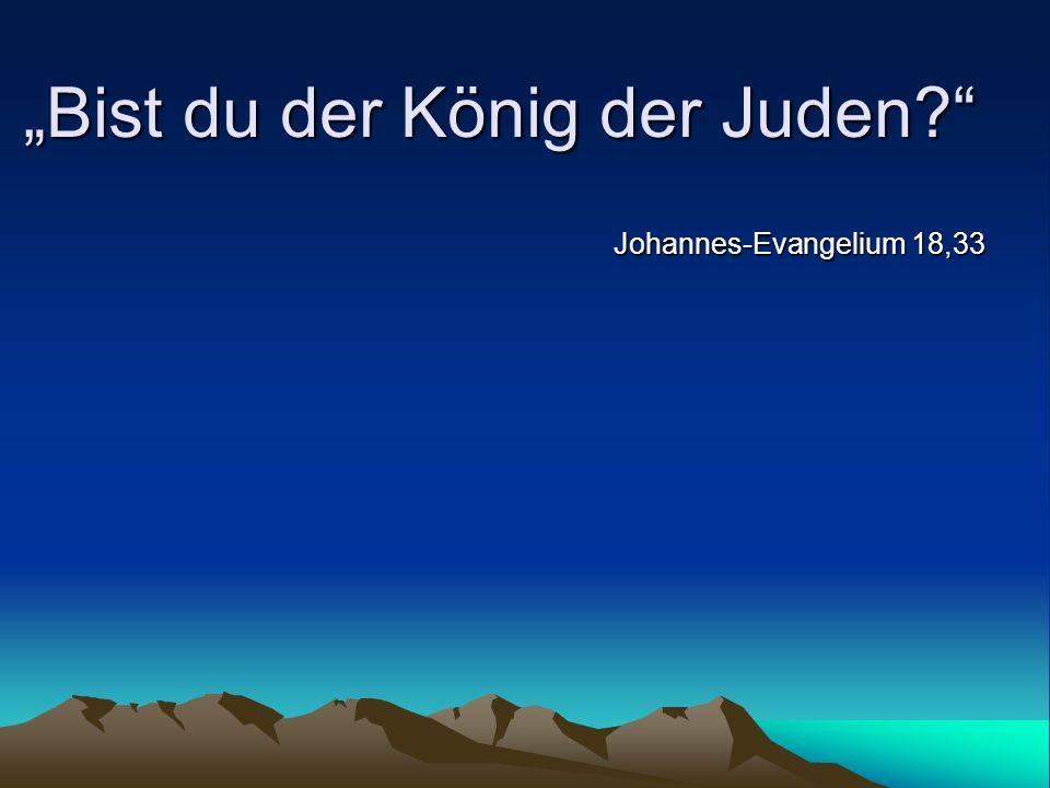 """""""Bist du der König der Juden"""