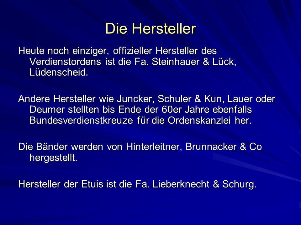 Die Hersteller Heute noch einziger, offizieller Hersteller des Verdienstordens ist die Fa. Steinhauer & Lück, Lüdenscheid.