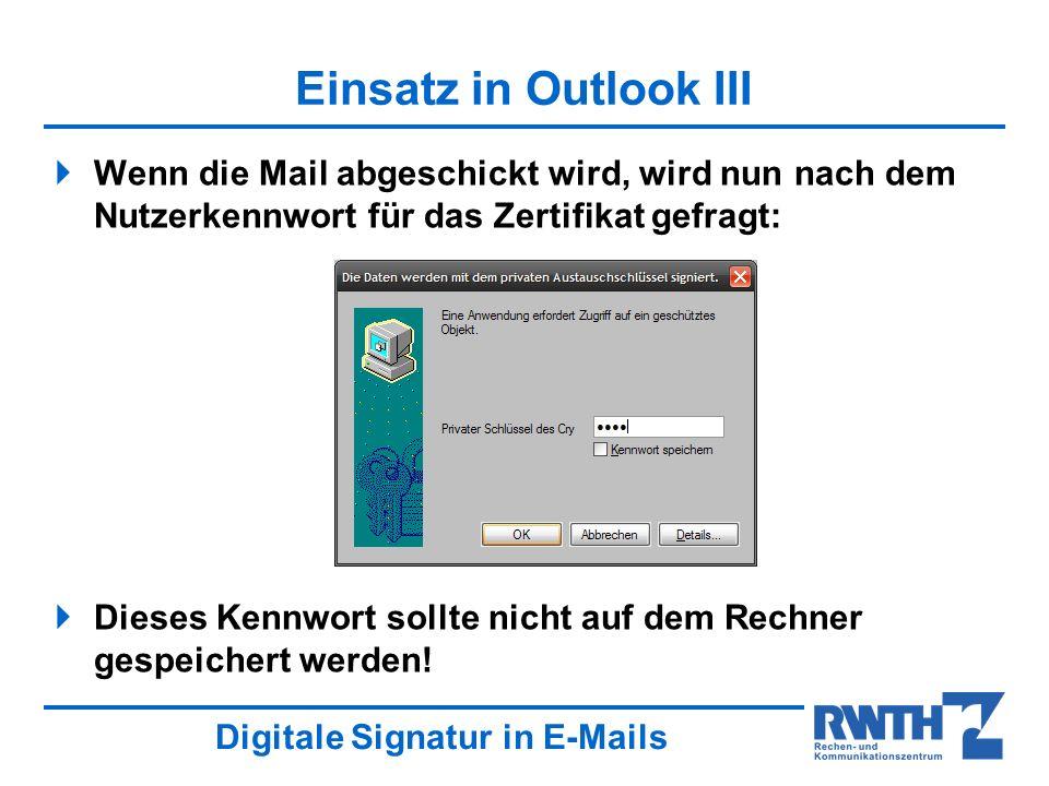 Einsatz in Outlook III Wenn die Mail abgeschickt wird, wird nun nach dem Nutzerkennwort für das Zertifikat gefragt: