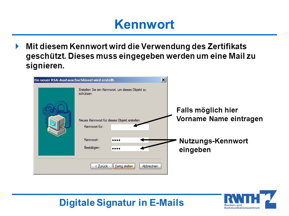 Kennwort Mit diesem Kennwort wird die Verwendung des Zertifikats geschützt. Dieses muss eingegeben werden um eine Mail zu signieren.