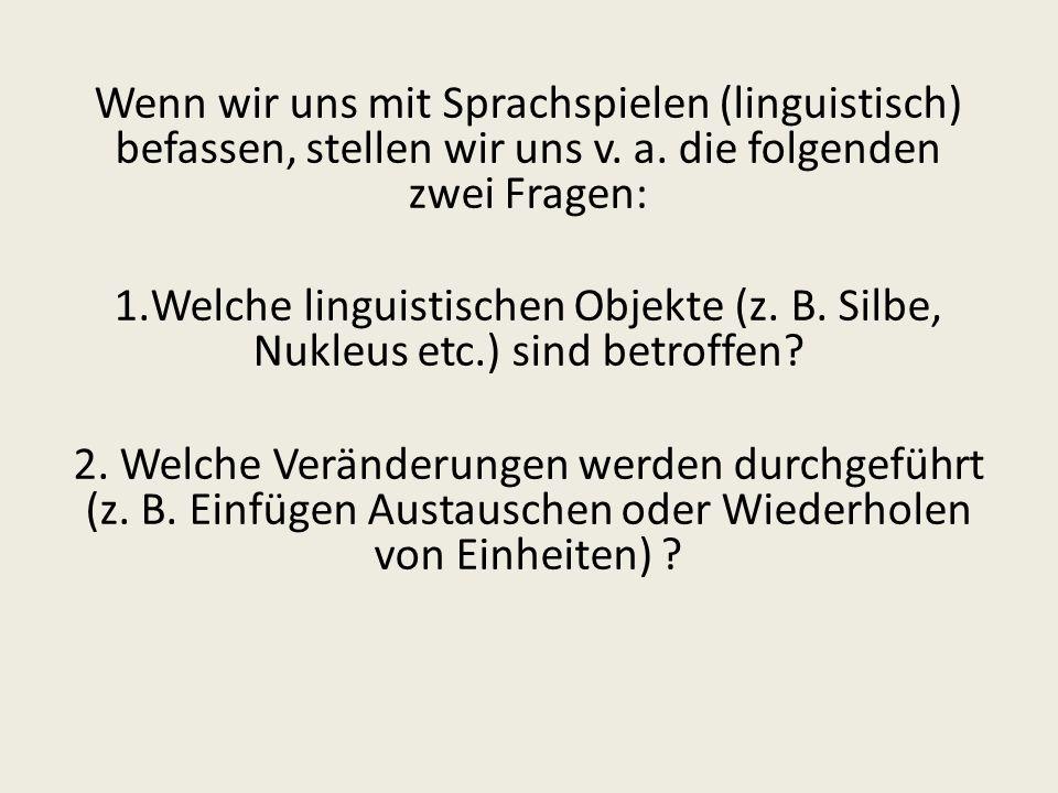 Wenn wir uns mit Sprachspielen (linguistisch) befassen, stellen wir uns v. a. die folgenden zwei Fragen: