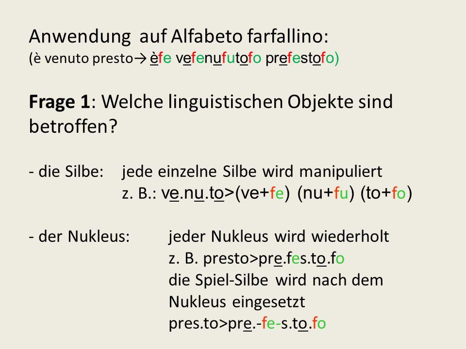 Anwendung auf Alfabeto farfallino: (è venuto presto→ èfe vefenufutofo prefestofo) Frage 1: Welche linguistischen Objekte sind betroffen.
