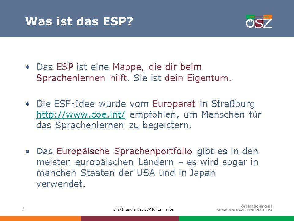 Was ist das ESP Das ESP ist eine Mappe, die dir beim Sprachenlernen hilft. Sie ist dein Eigentum.