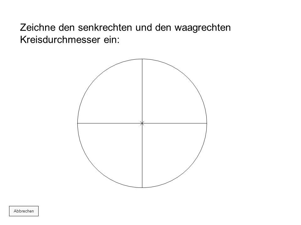 Zeichne den senkrechten und den waagrechten Kreisdurchmesser ein: