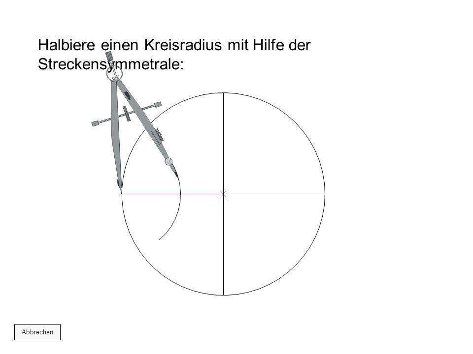 Halbiere einen Kreisradius mit Hilfe der Streckensymmetrale:
