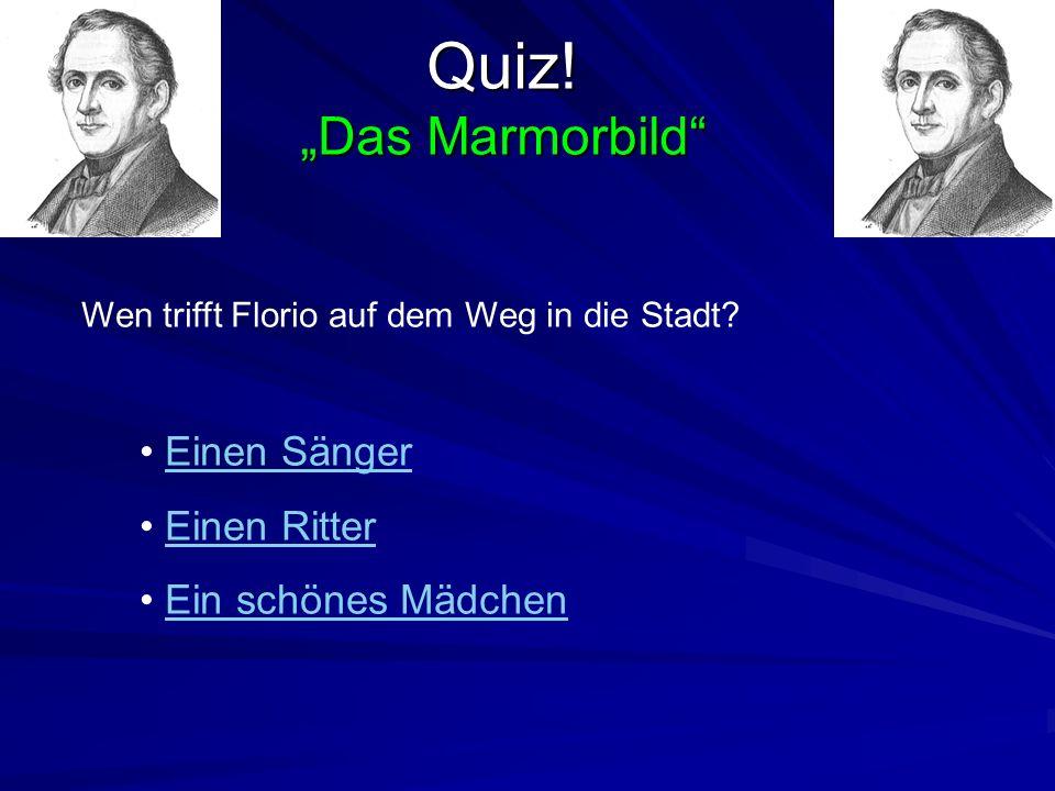 """Quiz! """"Das Marmorbild Einen Sänger Einen Ritter Ein schönes Mädchen"""
