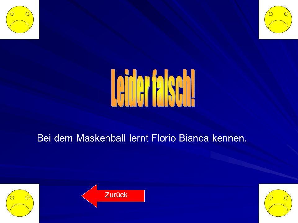 Leider falsch! Bei dem Maskenball lernt Florio Bianca kennen. Zurück
