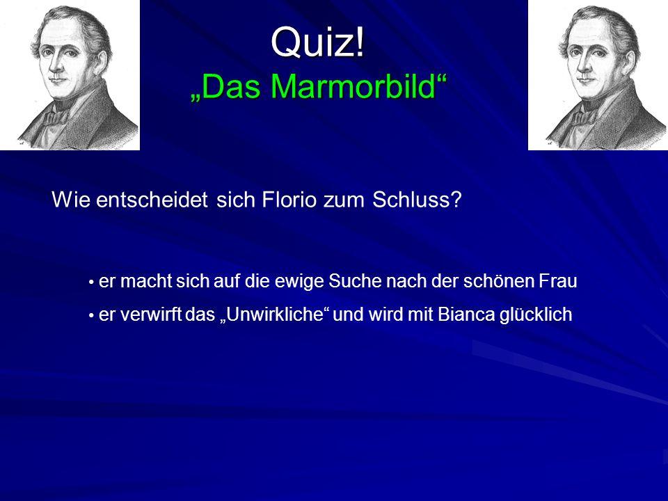 """Quiz! """"Das Marmorbild Wie entscheidet sich Florio zum Schluss"""