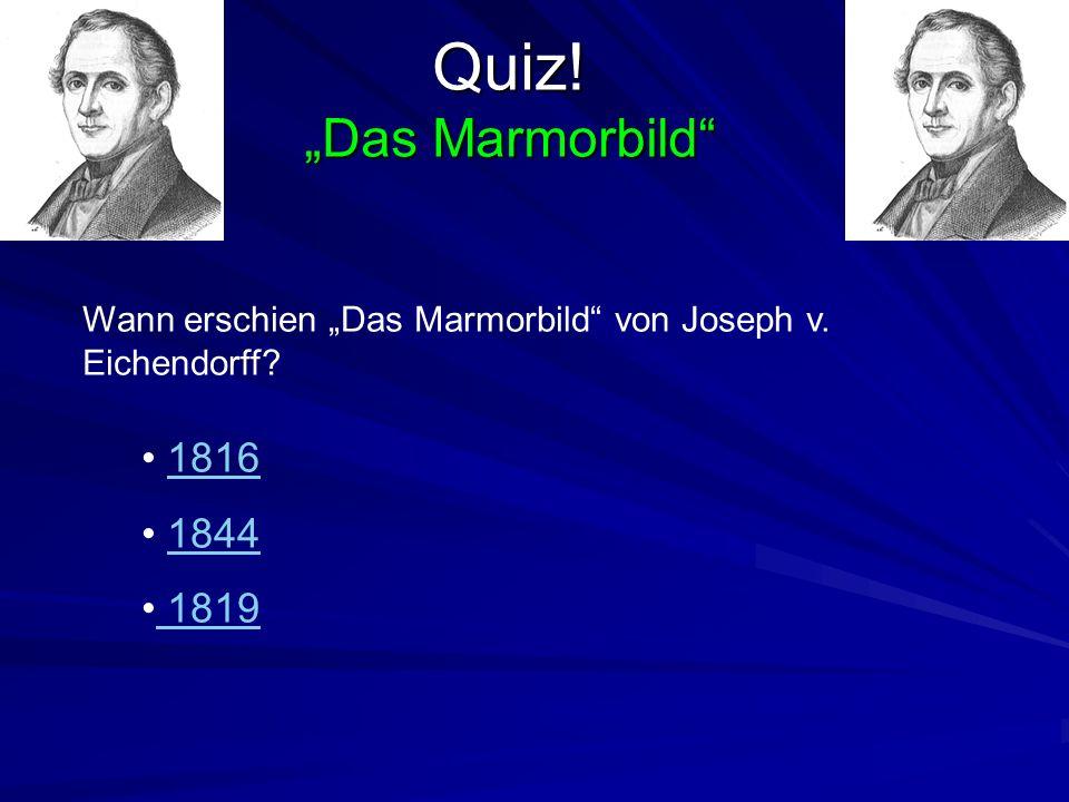 """Quiz! """"Das Marmorbild Wann erschien """"Das Marmorbild von Joseph v. Eichendorff 1816 1844 1819"""