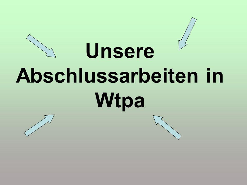 Unsere Abschlussarbeiten in Wtpa