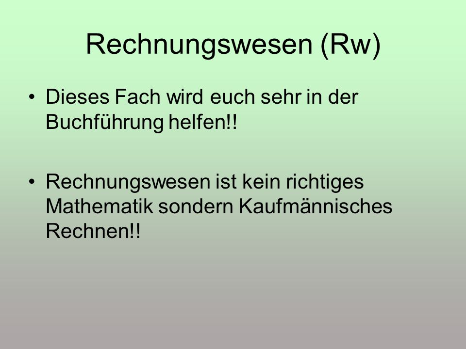 Rechnungswesen (Rw) Dieses Fach wird euch sehr in der Buchführung helfen!!