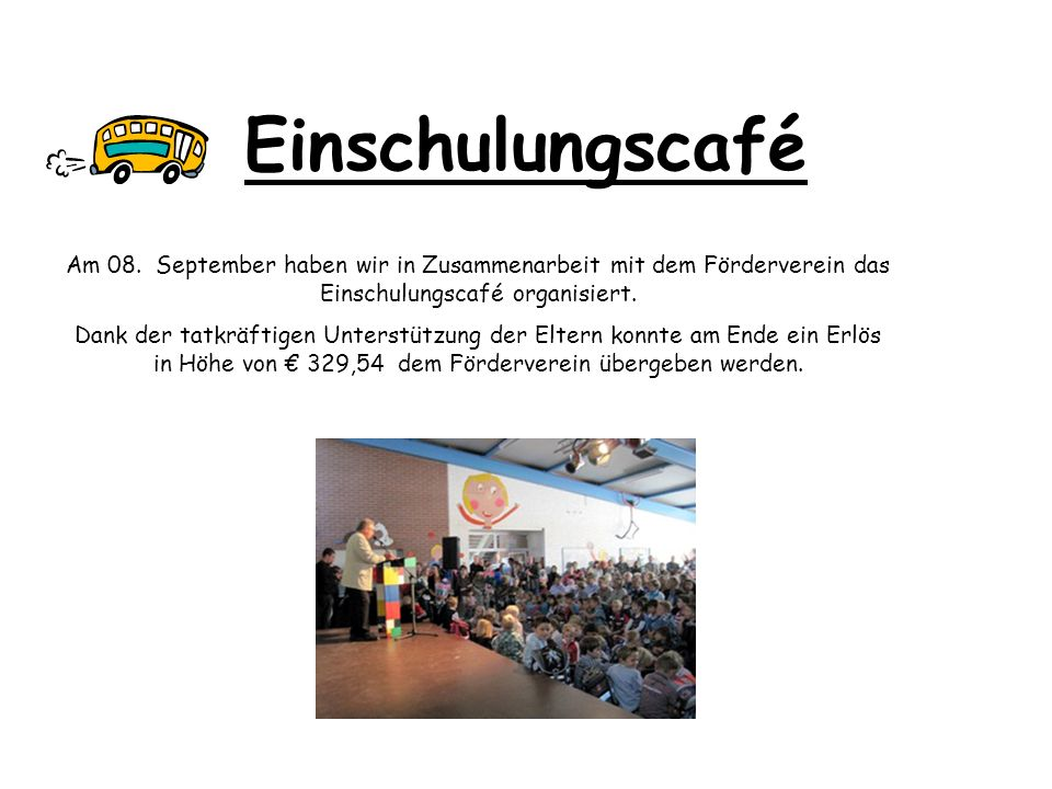 Einschulungscafé Am 08. September haben wir in Zusammenarbeit mit dem Förderverein das Einschulungscafé organisiert.