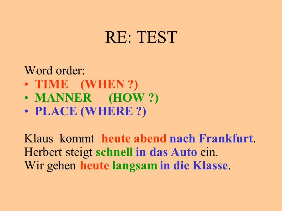 RE: TEST Word order: TIME (WHEN ) MANNER (HOW ) PLACE (WHERE )