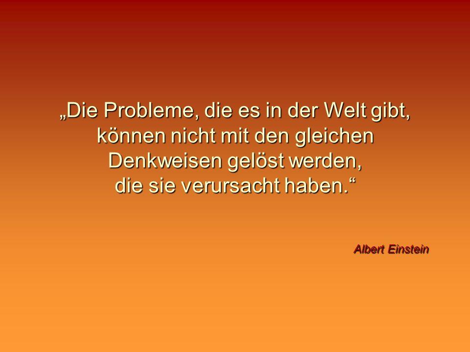 """""""Die Probleme, die es in der Welt gibt, können nicht mit den gleichen Denkweisen gelöst werden, die sie verursacht haben."""