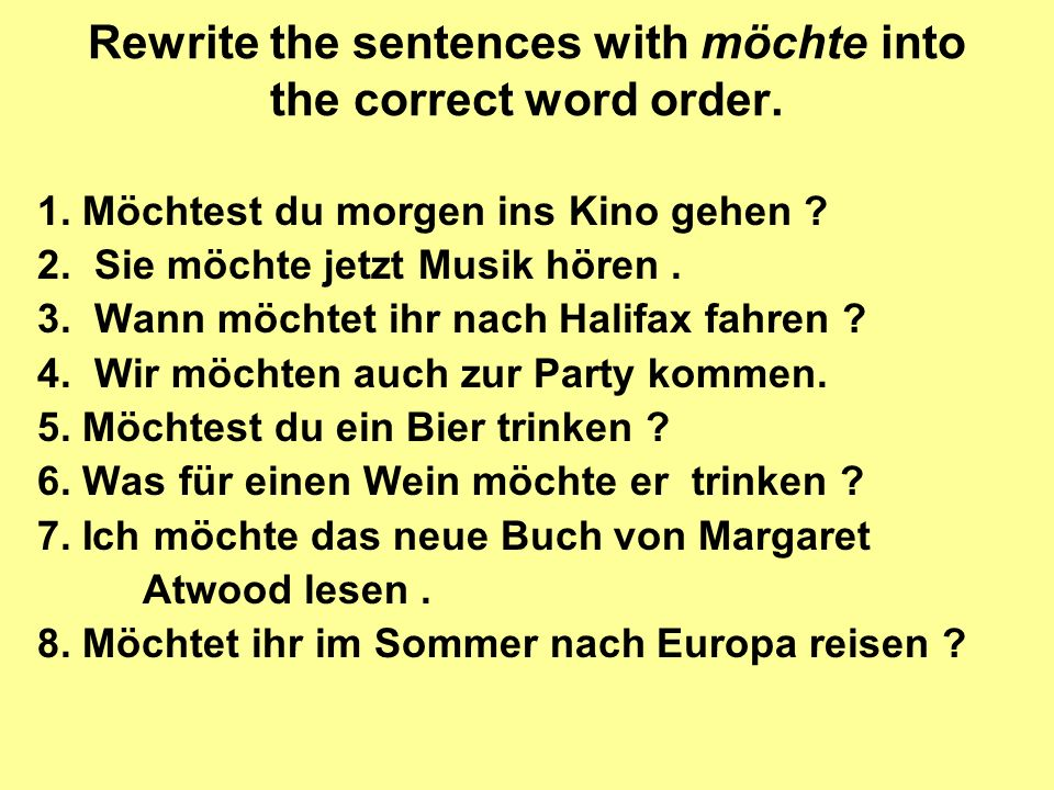 Rewrite the sentences with möchte into the correct word order.