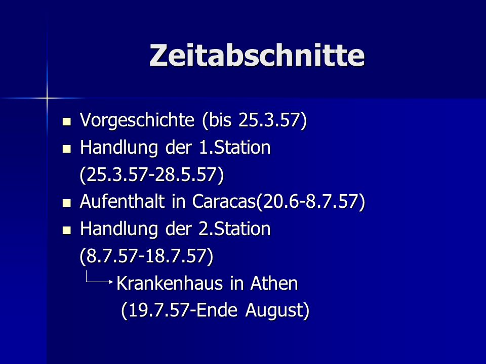 Zeitabschnitte Vorgeschichte (bis 25.3.57) Handlung der 1.Station