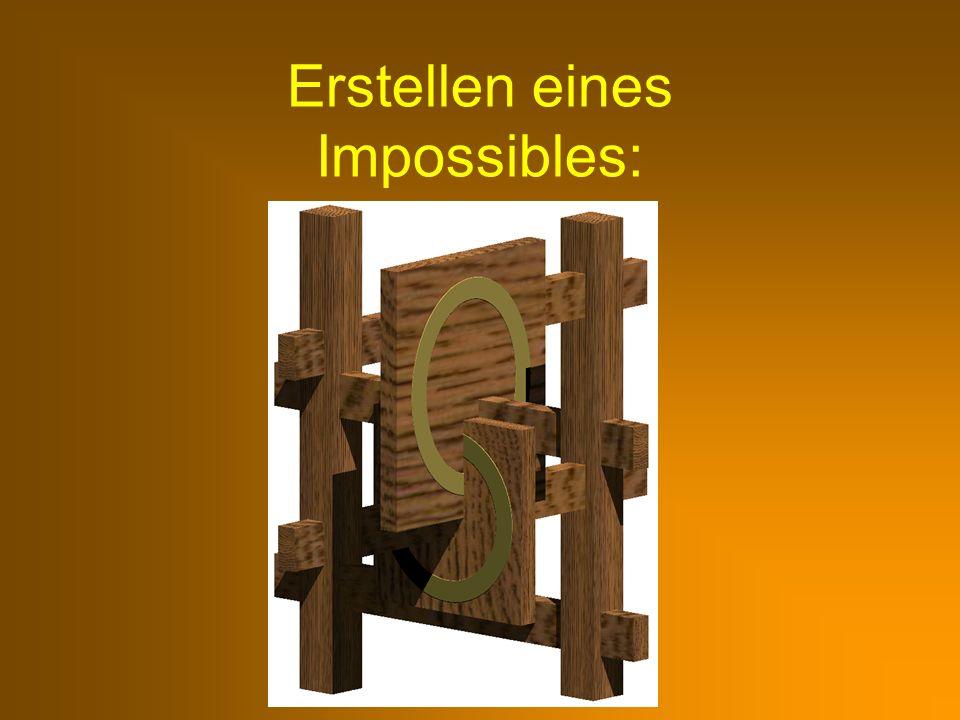 Erstellen eines Impossibles: