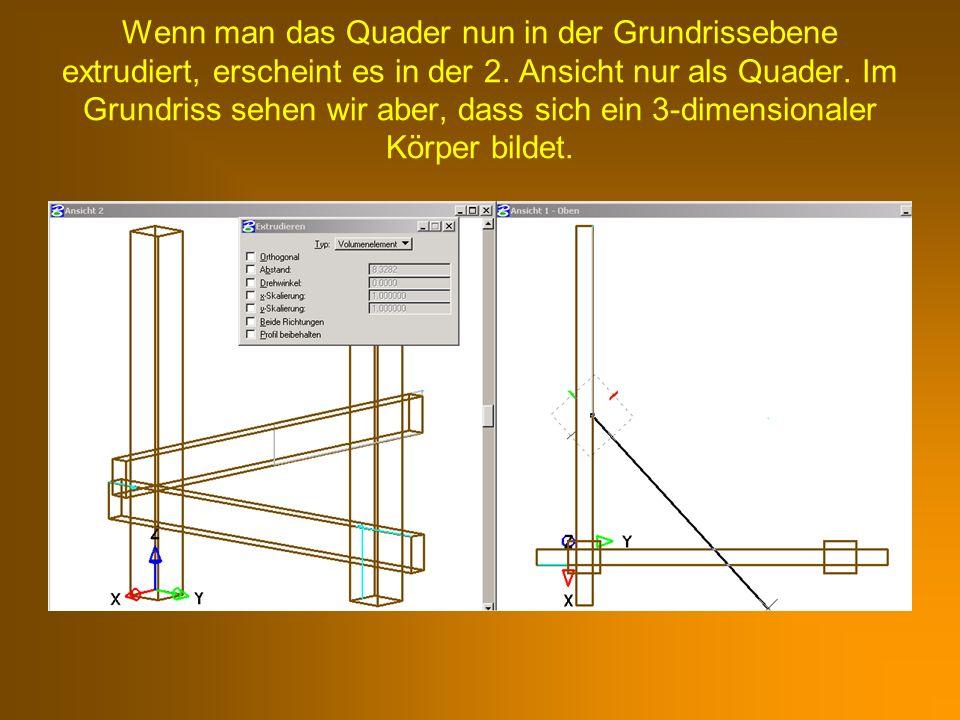 Wenn man das Quader nun in der Grundrissebene extrudiert, erscheint es in der 2.