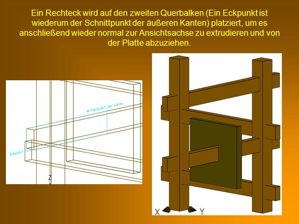 Ein Rechteck wird auf den zweiten Querbalken (Ein Eckpunkt ist wiederum der Schnittpunkt der äußeren Kanten) platziert, um es anschließend wieder normal zur Ansichtsachse zu extrudieren und von der Platte abzuziehen.