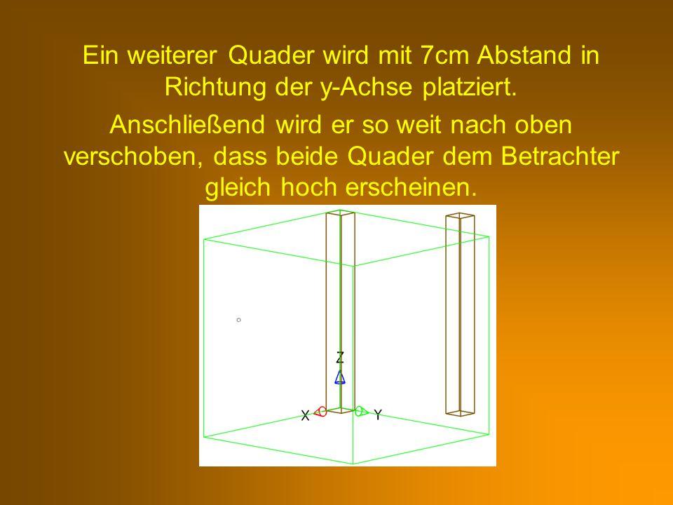 Ein weiterer Quader wird mit 7cm Abstand in Richtung der y-Achse platziert.