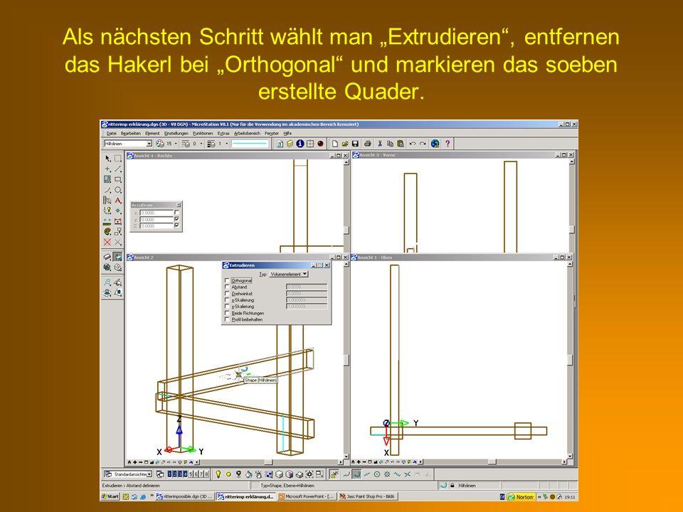 """Als nächsten Schritt wählt man """"Extrudieren , entfernen das Hakerl bei """"Orthogonal und markieren das soeben erstellte Quader."""