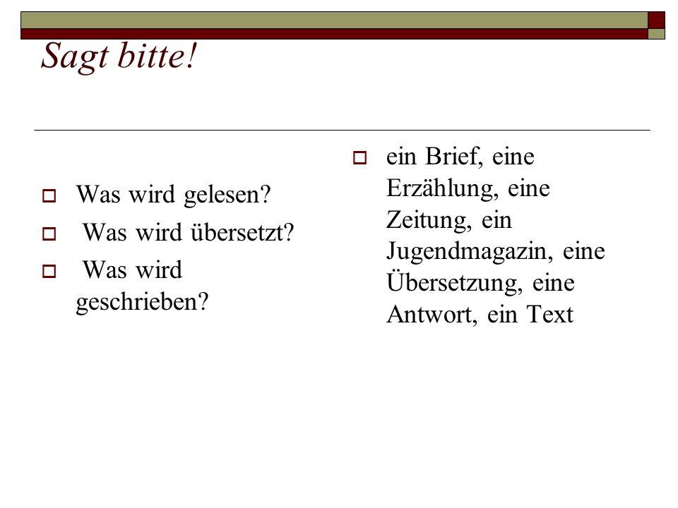 Sagt bitte! Was wird gelesen Was wird übersetzt Was wird geschrieben