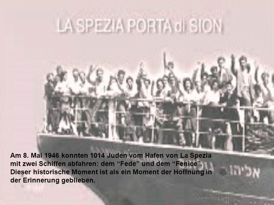 Am 8. Mai 1946 konnten 1014 Juden vom Hafen von La Spezia mit zwei Schiffen abfahren: dem Fede und dem Fenice .