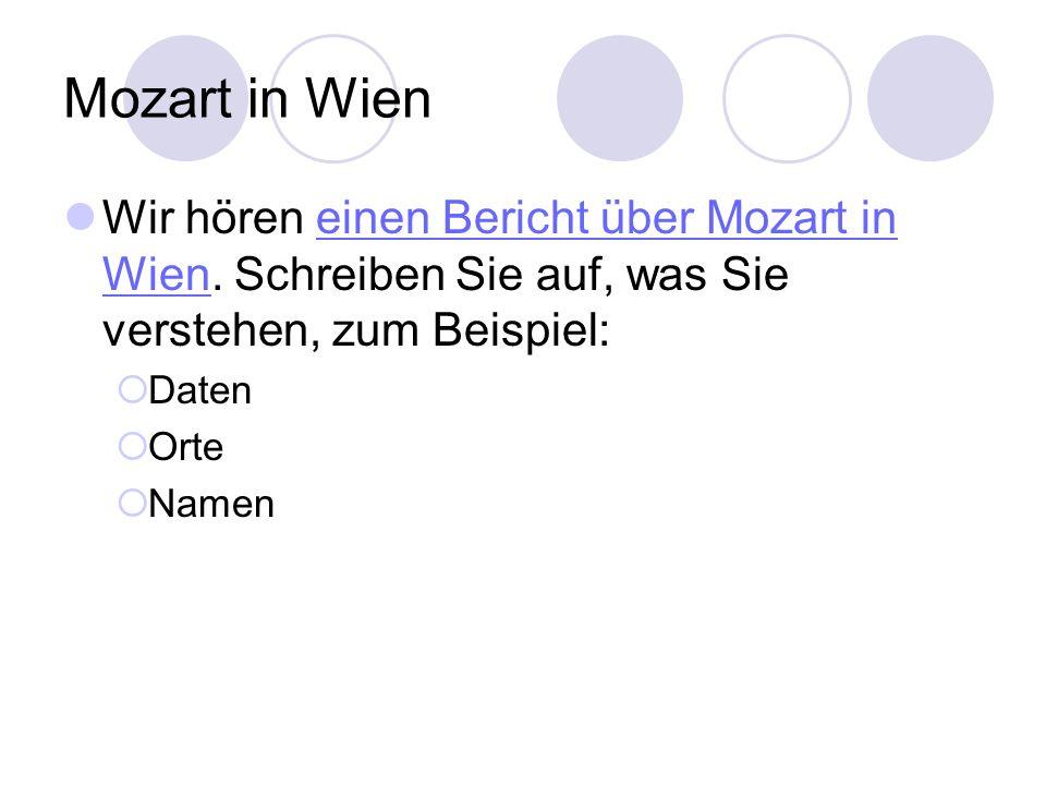 Mozart in Wien Wir hören einen Bericht über Mozart in Wien. Schreiben Sie auf, was Sie verstehen, zum Beispiel:
