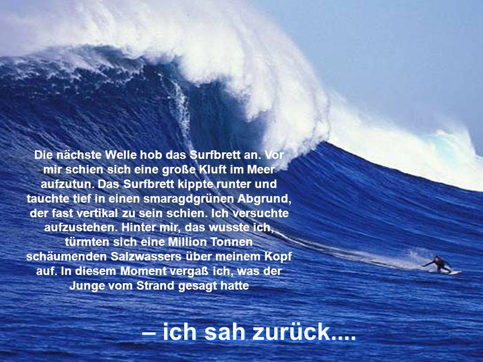 Die nächste Welle hob das Surfbrett an