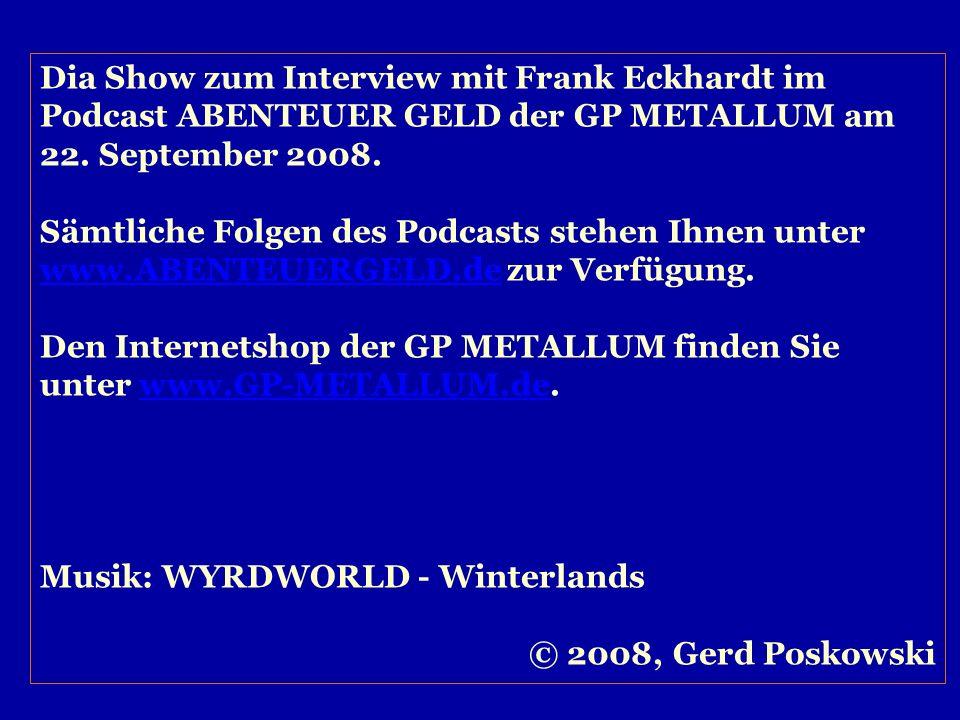 Dia Show zum Interview mit Frank Eckhardt im Podcast ABENTEUER GELD der GP METALLUM am 22. September 2008.
