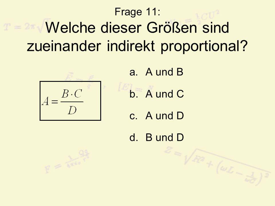 Frage 11: Welche dieser Größen sind zueinander indirekt proportional