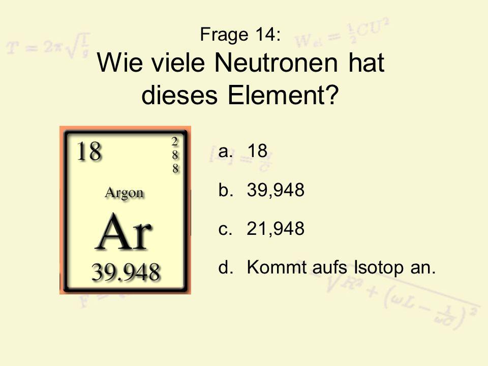 Frage 14: Wie viele Neutronen hat dieses Element